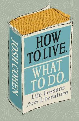How to Live. What To Do. by Josh Cohen