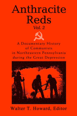 Anthracite Reds Vol. 2: A Documentary History of Communists in Northeastern Pennsylvania During the Great Depression by Walter T Howard image