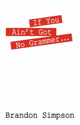 If You Ain't Got No Grammer... by Brandon Simpson