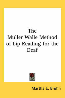The Muller Walle Method of Lip Reading for the Deaf by Martha E. Bruhn