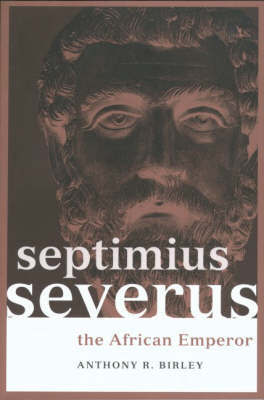 Septimius Severus by Anthony R Birley