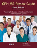 The CPHIMS Review Guide: Preparing for Success in Healthcare Information and Management Systems