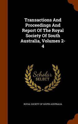 Transactions and Proceedings and Report of the Royal Society of South Australia, Volumes 2-4