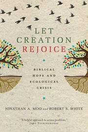 Let Creation Rejoice by Jonathan A. Moo