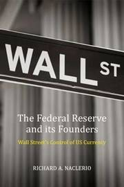 The Federal Reserve and its Founders by Richard Naclerio
