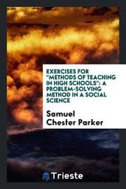Exercises for Methods of Teaching in High Schools by Samuel Chester Parker