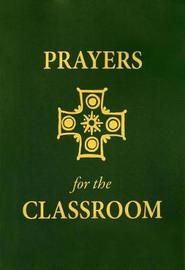 Prayers for the Classroom by Philip A. Verhalen