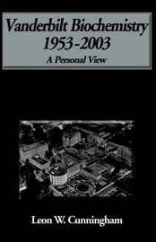Biochemistry at Vanderbilt by Leon W. Cunningham