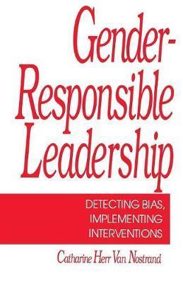 Gender-Responsible Leadership by Catherine H. van Nostrand