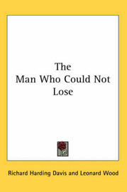The Man Who Could Not Lose by Richard Harding Davis image