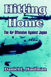 Hitting Home: The Air Offensive Against Japan by Daniel L. Haulman image