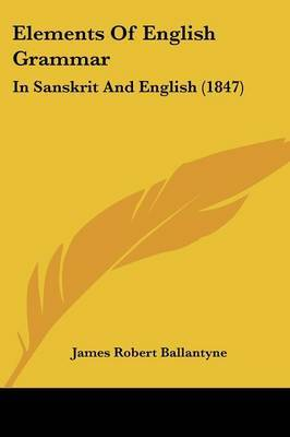 Elements Of English Grammar: In Sanskrit And English (1847) by James Robert Ballantyne image