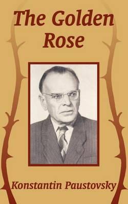 The Golden Rose by Konstantin Paustovsky