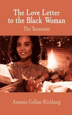 The Love Letter to the Black Woman: the Testament by Antonio Gellino Richburg