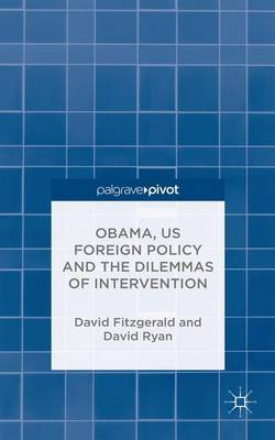 Obama, US Foreign Policy and the Dilemmas of Intervention by David Fitzgerald