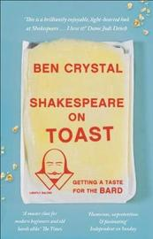 Shakespeare on Toast by Ben Crystal