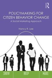 Policymaking for Citizen Behavior Change by Nancy R. Lee