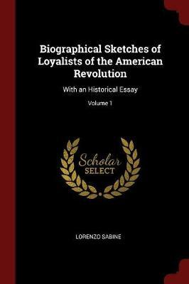 Biographical Sketches of Loyalists of the American Revolution by Lorenzo Sabine