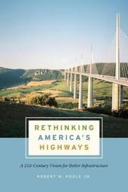 Rethinking America's Highways by Robert W. Poole