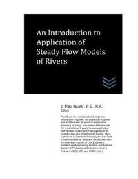 An Introduction to Application of Steady Flow Models of Rivers by J Paul Guyer