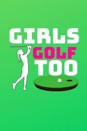 Girls Golf Too by Cute Journals McG Co image