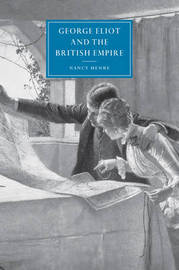 George Eliot and the British Empire by Nancy Henry image