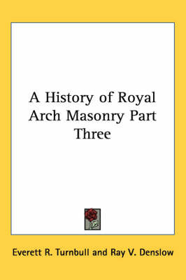 A History of Royal Arch Masonry Part Three by Everett R. Turnbull image