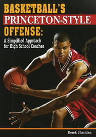 Basketball's Princeton-Style Offense: A Simplified Approach for High School Coaches by Derek Sheridan image