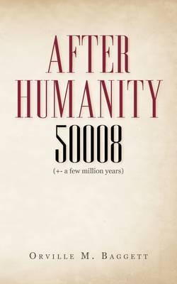 After Humanity 50008: (+- A Few Million Years) by Orville M. Baggett image