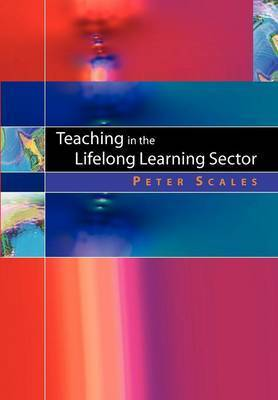 Teaching in the Lifelong Learning Sector by Peter C. Scales
