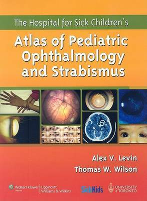 The Hospital for Sick Children's Atlas of Pediatric Ophthalmology and Strabismus