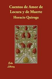 Cuentos De Amor De Locura Y De Muerte by Horacio Quiroga image