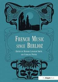 French Music Since Berlioz by Richard Langham Smith image