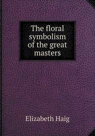 The Floral Symbolism of the Great Masters by Elizabeth Haig