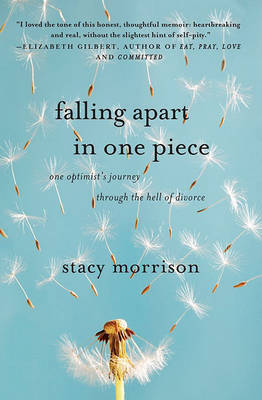 Falling Apart in One Piece: One Optimist's Journey Through the Hell of Divorce by Stacy Morrison image