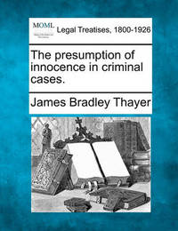 The Presumption of Innocence in Criminal Cases. by James Bradley Thayer