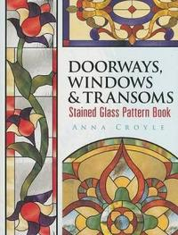 Doorways, Windows & Transoms Stained Glass Pattern Book by Anna Croyle