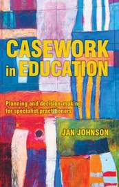 Casework in Education by Jan Johnson