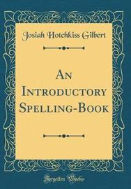 An Introductory Spelling-Book (Classic Reprint) by Josiah Hotchkiss Gilbert image