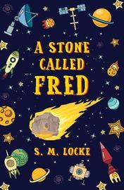 A Stone Called Fred by S M Locke