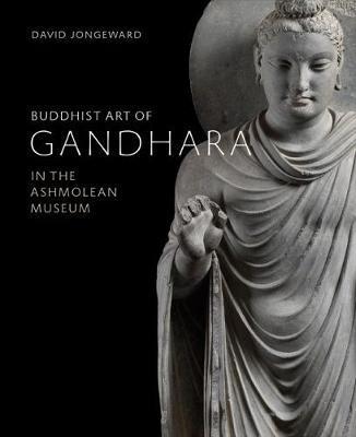 Buddhist Art of Gandhara by David Jongeward