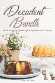 Decadent Bundts by Martha Stone