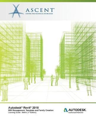 Autodesk Revit 2018 Bim Management by Ascent - Center for Technical Knowledge