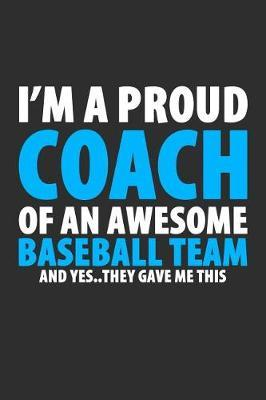 I'm A Proud Coach Of An Awesome Baseball Team And Yes..They Gave Me This by Darren Sport