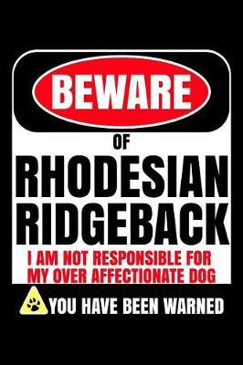 Beware of Rhodesian Ridgeback I Am Not Responsible For My Over Affectionate Dog You Have Been Warned by Harriets Dogs