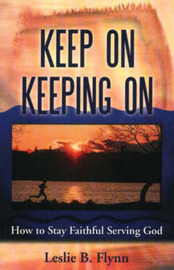 Keep on Keeping on: How to Stay Faithful Serving God by Leslie B. Flynn image