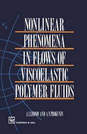 Nonlinear Phenomena in Flows of Viscoelastic Polymer Fluids by A.I. Leonov