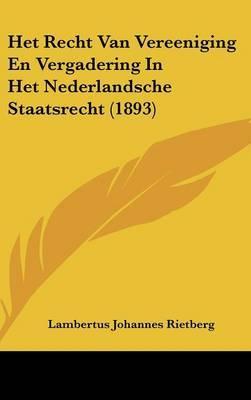 Het Recht Van Vereeniging En Vergadering in Het Nederlandsche Staatsrecht (1893) by Lambertus Johannes Rietberg image