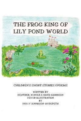 The Frog King of Lily Pond World by Randolph R Harrison image