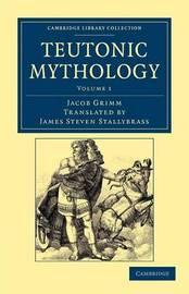 Teutonic Mythology by Jacob Grimm